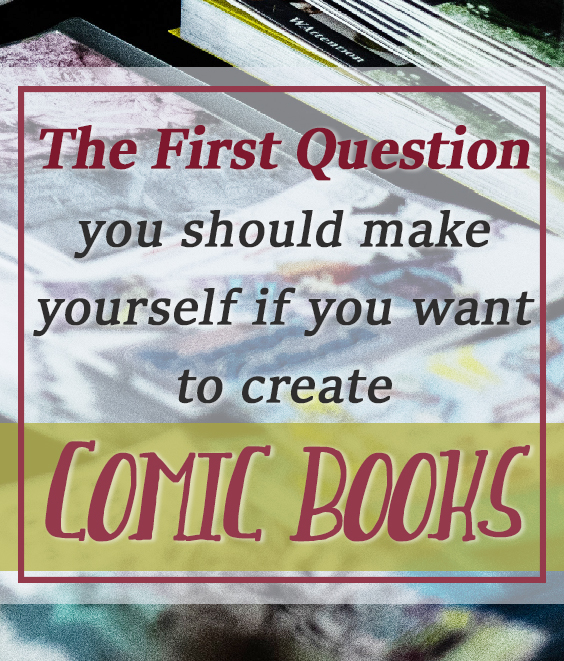 Making Comics Books. The First Question. 1