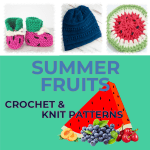 11 Watermelon & Summer Fruits Crochet and Knit Patterns