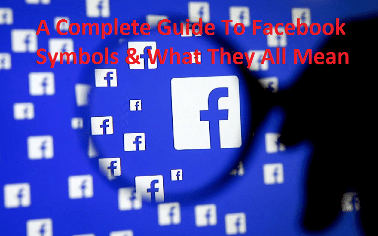 A Complete Guide To Facebook Symbols & What They All Mean