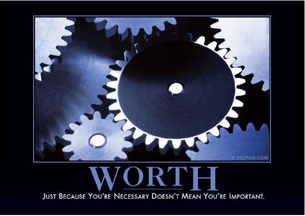 "Image reading ""Worth: Just because you're necessary doesn't mean you're important"""