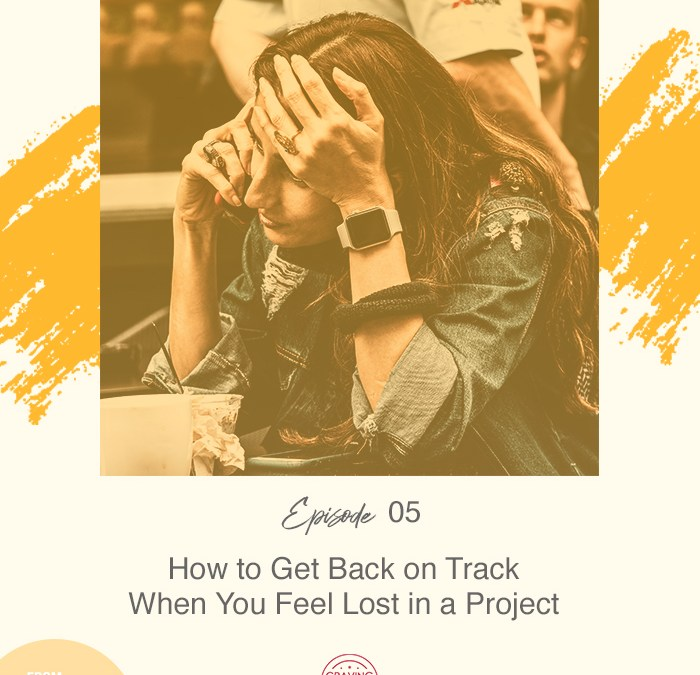 How to Get Back on Track When You Feel Lost in a Project