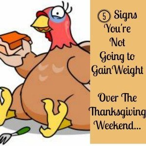 5 Signs You're Not Going To Gain Weight Over the Thanksgiving Weekend