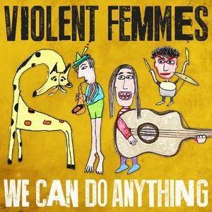 Violent_Femmes_We_Can_Do_Anything_copy_VF_rv