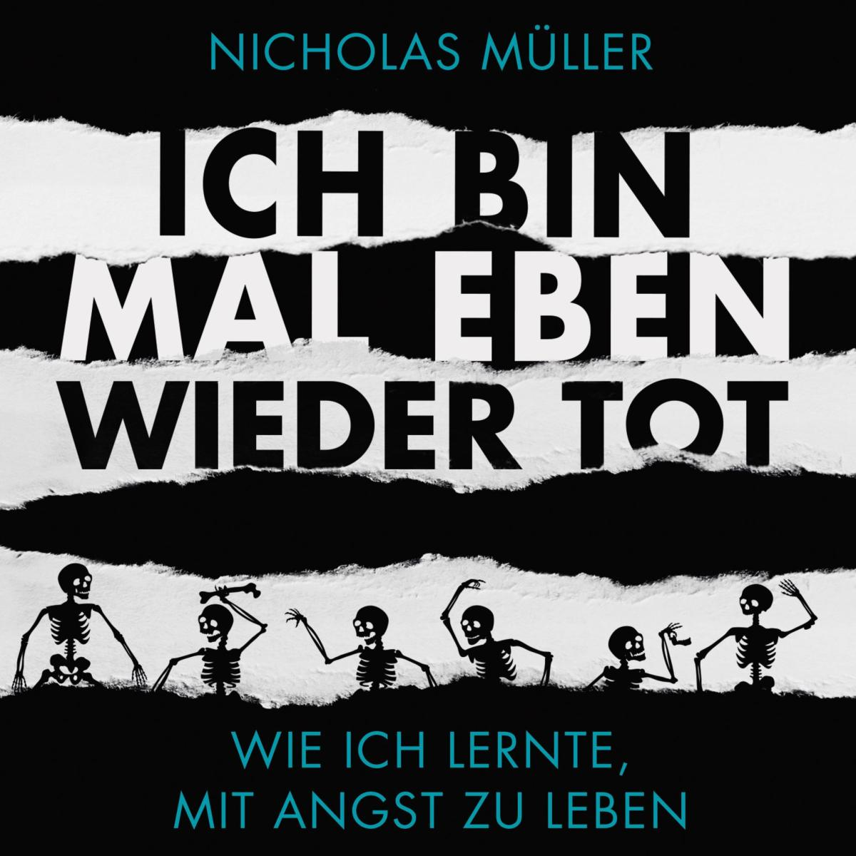 Nicholas Müller – Ich bin mal eben wieder tot – Wie ich lernte, mit der Angst zu leben