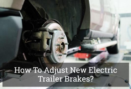 How to Adjust Electric Trailer Brakes
