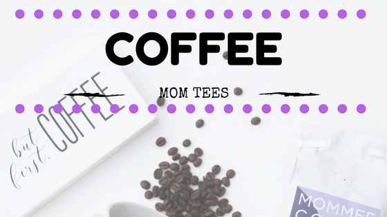 5 Coffee Inspired Shirts for Moms