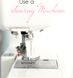 how to use a sewing machine from threading to what are all those gadgets  [ 1200 x 1797 Pixel ]