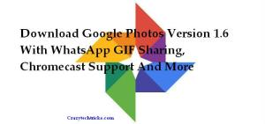 How to Download Google Photos Version 1.6 With WhatsApp GIF Sharing, Chromecast Support And More