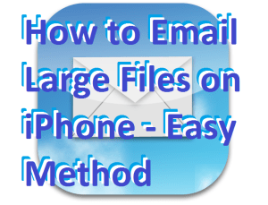 How to Email Large Files on iPhone – Easy Method