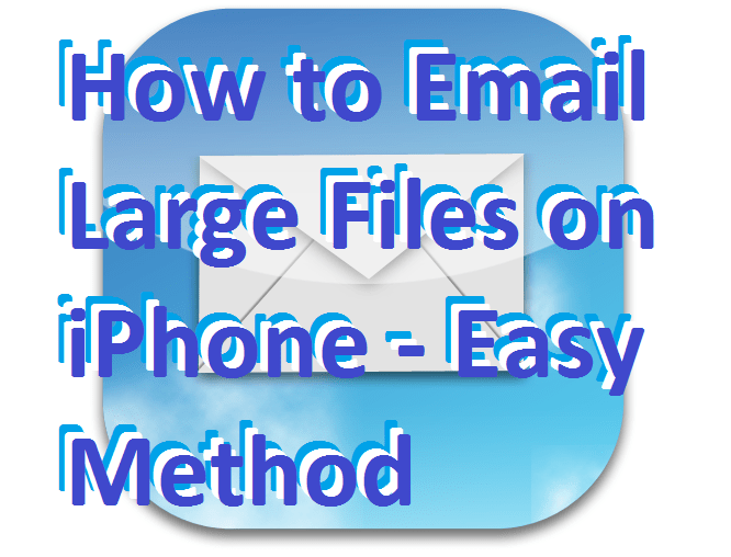 How to Email Large Files on iPhone - Easy Method
