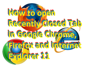 How to open Recently Closed Tab in Google Chrome, Firefox and Internet Explorer 11