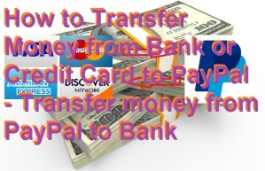 How to Transfer Money from Bank or Credit Card to PayPal – Transfer money from PayPal to Bank