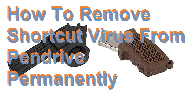 How To Remove Shortcut Virus From Pendrive Permanently - Easy Method