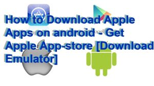 How to Download Apple Apps on Android – Get Apple App-store [Download Emulator]