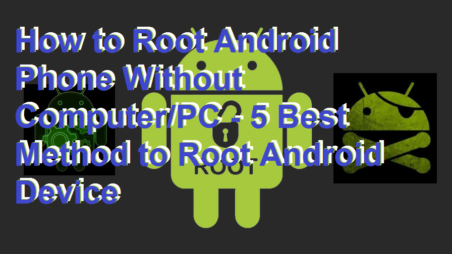 How to Root Android Phone Without Computer-PC - 5 Best Method to Root Android Device