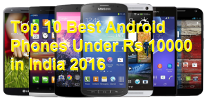 Top 10 Best Android Phones Under Rs 10000 in India 2016 with Specifications