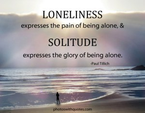 loneliness-express the pain of being alone & solutade express the glory of being alone