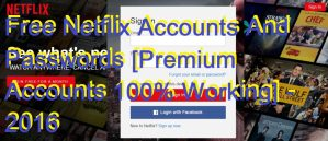Free Netflix Accounts And Passwords [Premium Accounts 100% Working] – 2016