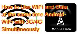 How to Use WiFi and Data at the same time Android- WiFi with 3G/4G Simultaneously [DOWNLOAD]