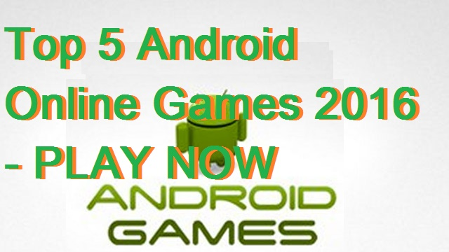 Top 5 Android Online Games 2016 - PLAY NOW