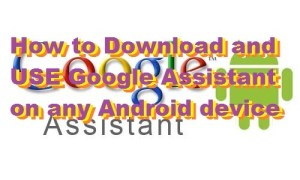How to Download and USE Google Assistant on any Android device