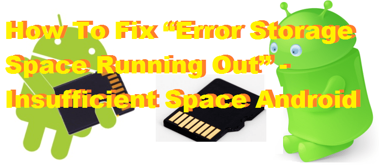 "How To Fix ""Error Storage Space Running Out"" - Insufficient Space Android"