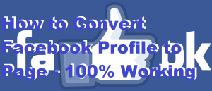 How to Convert Facebook Profile to Page – 100% Working