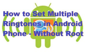 How to Set Multiple Ringtones in Android Phone – Without Root