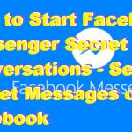 How to Start Facebook Messenger Secret Conversations - Send Secret Messages on Facebook