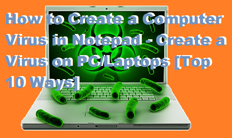How to Create a Computer Virus in Notepad - Create a Virus on PC-Laptops [Top 10 Ways]