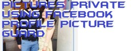 How to Make Facebook Pictures Private using Facebook Profile Picture Guard