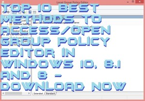 Top 10 Best Methods to Access/Open Group Policy Editor in Windows 10, 8.1 and 8 Download Now