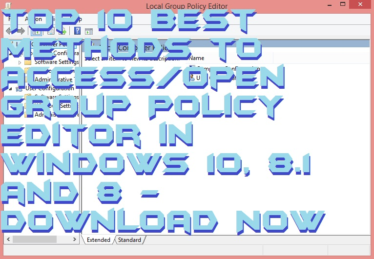 Top 10 Best Methods to Access-Open Group Policy Editor in Windows 10- 8.1 and 8 -Download Now