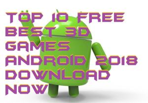 TOP 10 Best 3D Games Android 2018 Download Now for Free