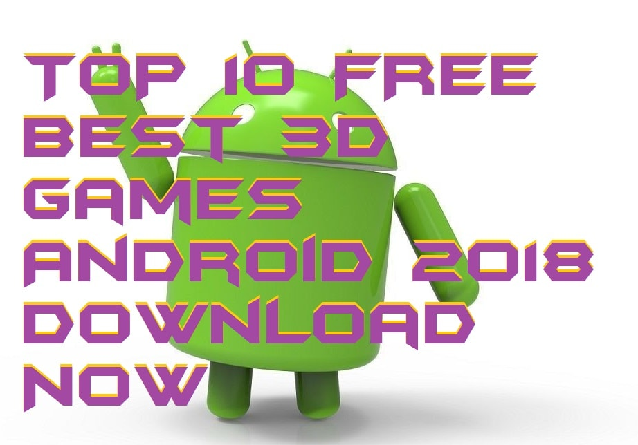 TOP 10 FREE Best 3D Games Android 2018 Download Now