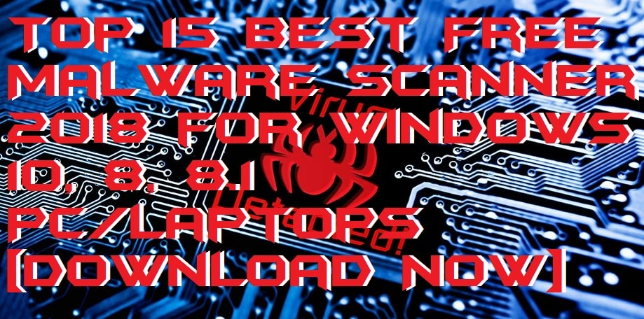 Top 15 Best Free Malware Scanner 2018 for Windows 10, 8, 8.1 PC-Laptops [Download Now]