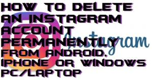 How to Delete an Instagram Account Permanently From Android, iPhone or Windows PC/Laptop