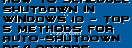 How to Schedule Shutdown in Windows 10 - Top 5 Methods for Auto-shutdown PCLaptops