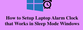 How to Setup Laptop Alarm Clock that Works in Sleep Mode Windows 10 - 8.1-8 and 7