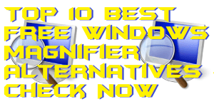 Top 10 Best Free Windows Magnifier Alternatives – Check Now