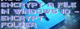 How to Encrypt a File in Windows 10 - Encrypt Folder Windows 10