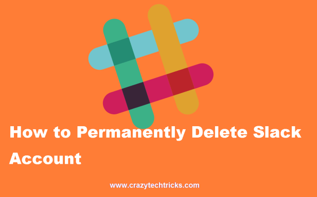 How to Permanently Delete Slack Account - Crazy Tech Tricks