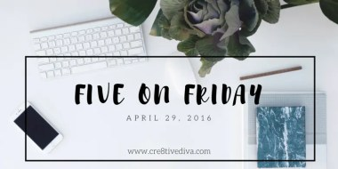 Five on Friday for April 29, 2016