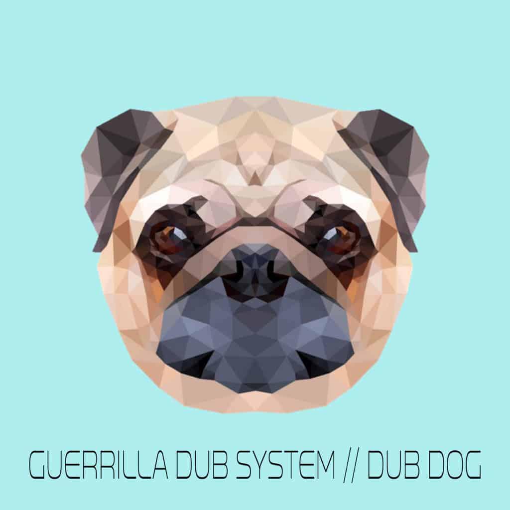 """Guerrilla Dub System – """"Dub Dog"""""""