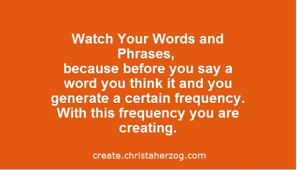 watch your words and phases