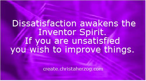 Dissatisfaction awakens iIventors Spirit
