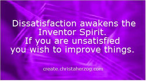 Dissatisfaction awakens iIventors Spirit