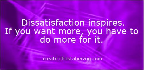 Dissatisfaction inspires