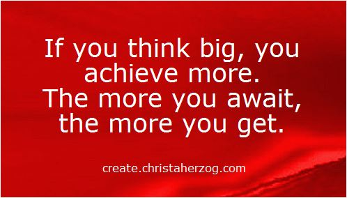Think big achieve and get more