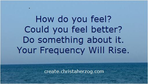 With a Higher Frequency You Feel Better